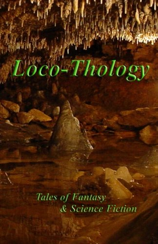 LocoThology: Tales of Fantasy & Science Fiction (Volume 1)