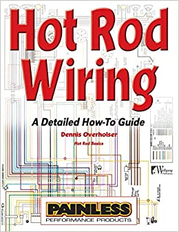 [DIAGRAM_3NM]  Hot Rod Wiring: A Detailed How-To Guide (Hot Rod Basics): Overholser,  Dennis: 9781929133987: Amazon.com: Books | Best Hot Rod Wiring Harness |  | Amazon.com