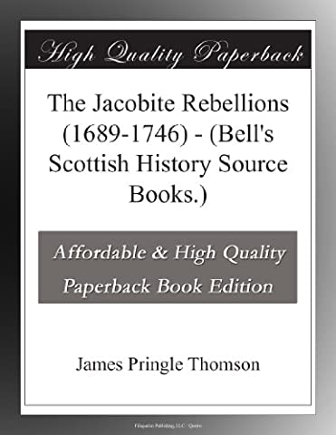 The Jacobite Rebellions (1689-1746) - (Bell's Scottish History Source Books.) (Scottish History)