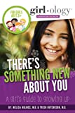 img - for There's Something New About You: A Girl's Guide to Growing Up (Girlology) book / textbook / text book