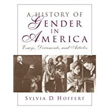 A History of Gender in America: Essays, Documents, and Articles