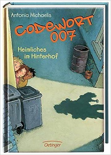 Codewort 007 Heimliches Im Hinterhof Amazon De Antonia Michaelis