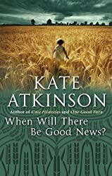 When Will There Be Good News?: (Jackson Brodie) by Atkinson, Kate (2009)