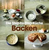 Step-by-Step: Backen: Die Step-by-Step Küche