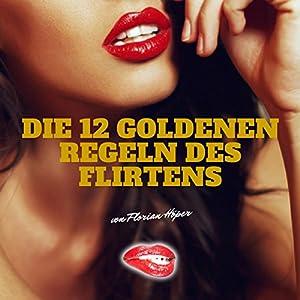 Die 12 Goldenen Regeln des Flirtens Hörbuch