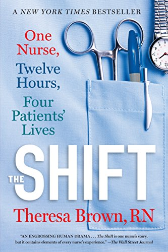 READ The Shift: One Nurse, Twelve Hours, Four Patients' Lives D.O.C