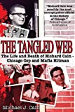img - for The Tangled Web: The Life and Death of Richard Cain - Chicago Cop and Mafia Hitman book / textbook / text book