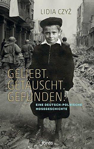 Geliebt. Getäuscht. Gefunden.: Eine deutsch-polnische Mosegeschichte Taschenbuch – 1. September 2018 Lidia Czyz Fontis 303848153X Belletristik / Biographien