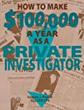 img - for How To Make $100,000 A Year As A Private Investigator book / textbook / text book