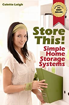 Store This! Simple Home Storage Systems & House Organization Solutions (Gleam Guru Book 2) by [Leigh, Colette]