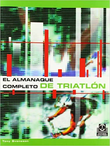 El Almanaque Completo de Triatlon (Spanish Edition): Tony Svensson: 9788480194303: Amazon.com: Books