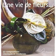 Une vie de fleurs... 50 compositions classiques et modernes