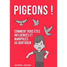 Pigeons ! Comment vous êtes influencés et manipulés au quotidien (French Edition)