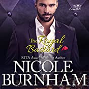 The Royal Bastard: Royal Scandals Book 4 | Nicole Burnham