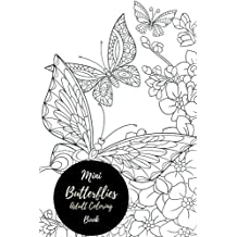 Mini Butterflies Adult Coloring Book: Travel To Go, Small Portable Butterfly Stress Relieving, Relaxing Coloring Book For Grownups, Men & Women. Moderate, Intricate One Sided Designs For Relaxation