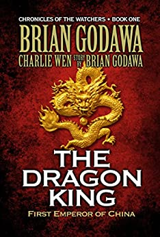 The Dragon King: First Emperor of China (Chronicles of the Watchers Book 1) by [Godawa, Brian, Wen,Charlie]