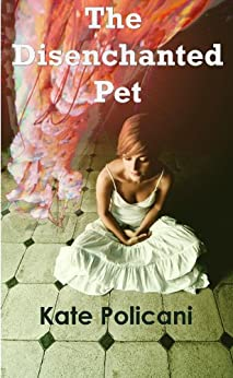 The Disenchanted Pet by [Policani, Kate]