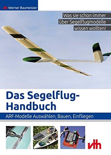 Das Segelflug-Handbuch: ARF-Modelle: Auswählen, Bauen, Einfliegen