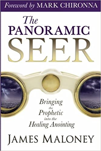 The Panoramic Seer: Bringing the Prophetic into the Healing Anointing: James Maloney, Mark Chironna: 9780768403022: Amazon.com: Books