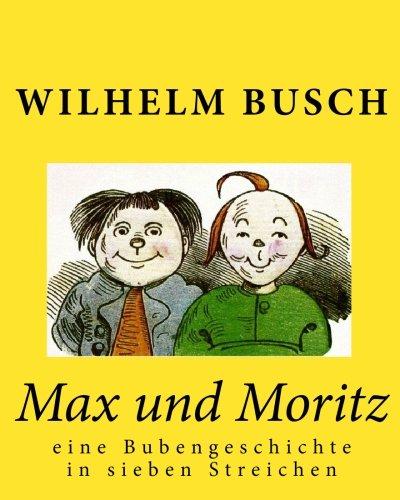 Max und Moritz: eine Bubengeschichte in sieben Streichen (German Edition)