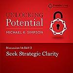 Discussion 14: Skill 3 - Seek Strategic Clarity | Michael K. Simpson, FranklinCovey