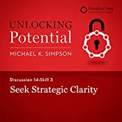 Discussion 14: Skill 3 - Seek Strategic Clarity | Michael K. Simpson,  FranklinCovey