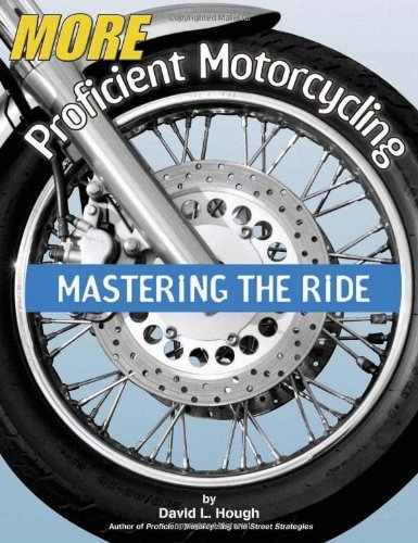 More Proficient Motorcycling: Mastering the Ride by David L. Hough (2003-03-07)