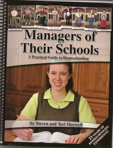 Managers of Their Schools: A Practical Guide to Homeschooling by Steven and Teri Maxwell (2008-05-03)