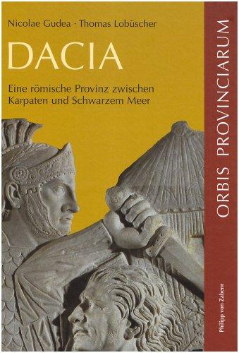 Dacia: Eine Romische Provinz Zwischen Karpaten Und Schwarzem Meer (Zaberns Bildbaende Zur Archaeologie) (German Edition)