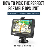 How To Pick The Perfect Portable GPS Unit A Guide To Stress Free Travel