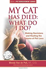 My Cat Has Died: What Do I Do?: Making Decisions and Healing the Trauma of Pet Loss (The Pet Bereavement Series) (Volume 4) Paperback