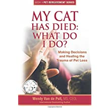 My Cat Has Died: What Do I Do?: Making Decisions and Healing the Trauma of Pet Loss