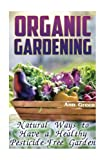 img - for Organic Gardening: Natural Ways to Have a Healthy Pesticide-Free Garden: (Gardening for Beginners, Vegetable Gardening) (Gardening Books) book / textbook / text book