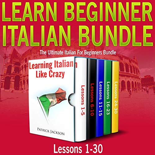 (Learn Beginner Italian Bundle: Lessons 1 to 30 Learning Italian Like Crazy: The Ultimate Italian for Beginners Bundle)