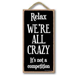 Honey Dew Gifts Funny Sign, Relax We're All Crazy 5 inch by 10 inch Hanging Wall Art, Decorative Home Decor