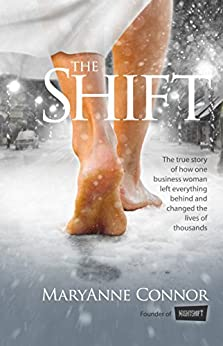 The Shift: The True Story Of How One Businesswoman Left Everything Behind And Changed The Lives Of Thousands by [Connor, Maryanne]