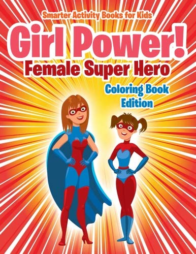 Girl Power!: Female Super Hero Coloring Book Edition