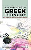 img - for How To Restore The Greek Economy: WIN 10 MILLION DOLLAR TO PROVE IT WRONG by PhD. Dr. Niaz Ahmed Khan F.R.C.S. (2014-12-23) book / textbook / text book