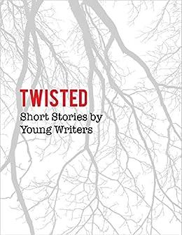 Twisted: Short Stories by Young Writers by [Brees, Anne, Vanderwerf, Cameron, Jonas, Brett, Rae, Kathleen, Ryan, Emma Rose, Mulder, Allison]