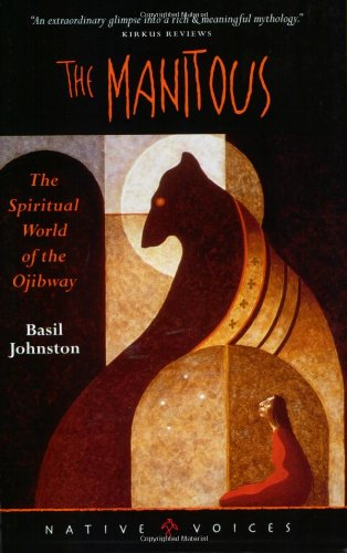 The Manitous: The Spiritual World of the Ojibway (Native Voices)