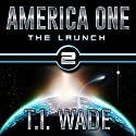 America One: The Launch, Book 2 Audiobook by T I Wade Narrated by Steve Carlson