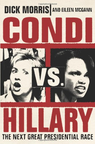 Condi Vs. Hillary by Dick Morris and Eileen McGann