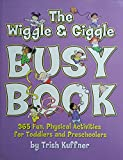 The Wiiggle & Giggle Busy Book 365 Fun, Physical Activities for Toddlers and Preschoolers