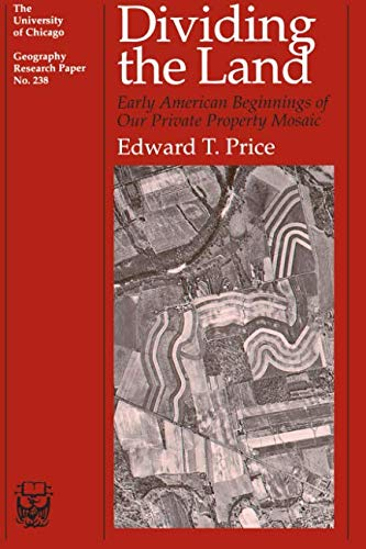 Dividing the Land: Early American Beginnings of Our Private Property Mosaic (University of Chicago Geography Research Papers)