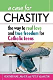 A Case for Chastity: The Way to Real Love and True