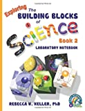 Exploring the Building Blocks of Science Book 2 Laboratory Notebook, Rebecca W. Keller, 1936114356