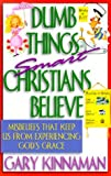 img - for Dumb Things Smart Christians Believe: Ten Misbeliefs That Keep Us from Experiencing God's Grace by Gary D. Kinnaman (1-Aug-1999) Paperback book / textbook / text book