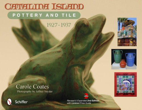 Catalina Island Pottery and Tile: 1927-1937 by Schiffer Publishing, Ltd.