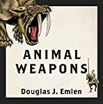 Animal Weapons: The Evolution of Battle | Douglas J. Emlen