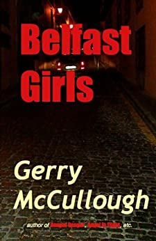 Belfast Girls: Three girls, from different backgrounds, growing up in post-conflict Northern Ireland by [McCullough, Gerry]